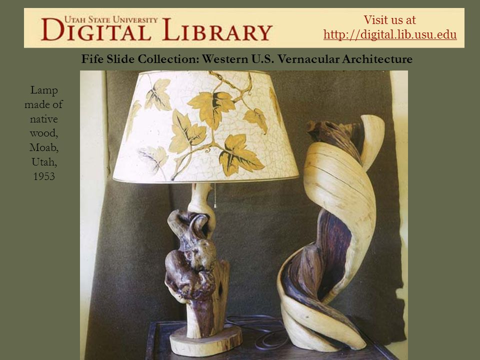 Visit us at http://digital.lib.usu.edu Fife Slide Collection: Western U.S. Vernacular Architecture Lamp made of native wood, Moab, Utah, 1953