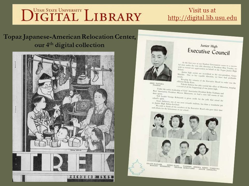 Visit us at http://digital.lib.usu.edu Topaz Japanese-American Relocation Center, our 4 th digital collection