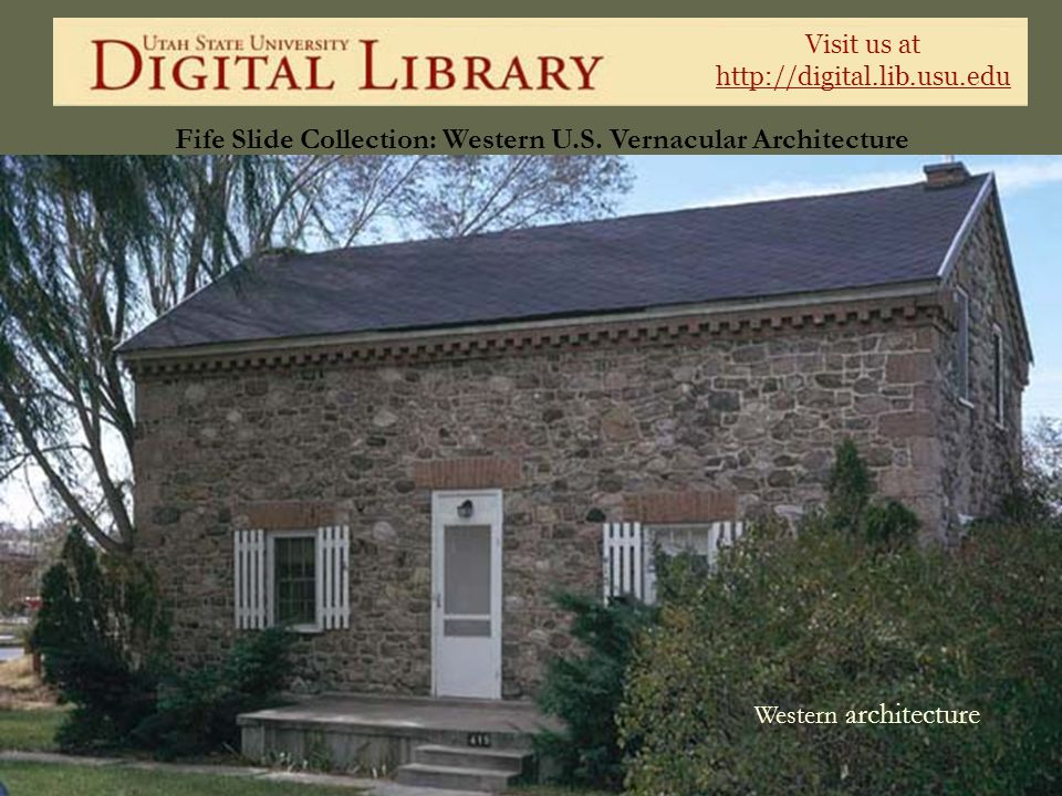 Visit us at http://digital.lib.usu.edu Fife Slide Collection: Western U.S. Vernacular Architecture Western architecture