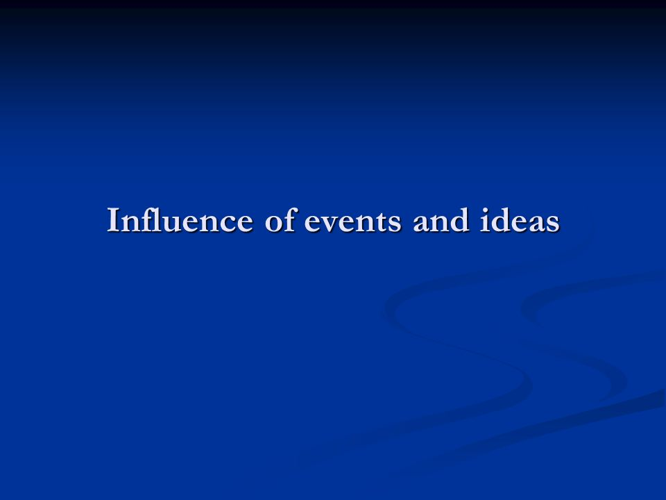 Influence of events and ideas