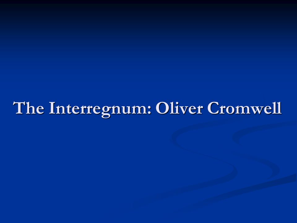The Interregnum: Oliver Cromwell