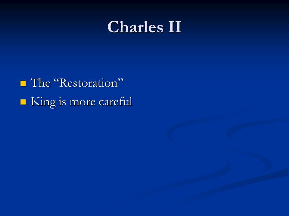 Charles II The Restoration The Restoration King is more careful King is more careful