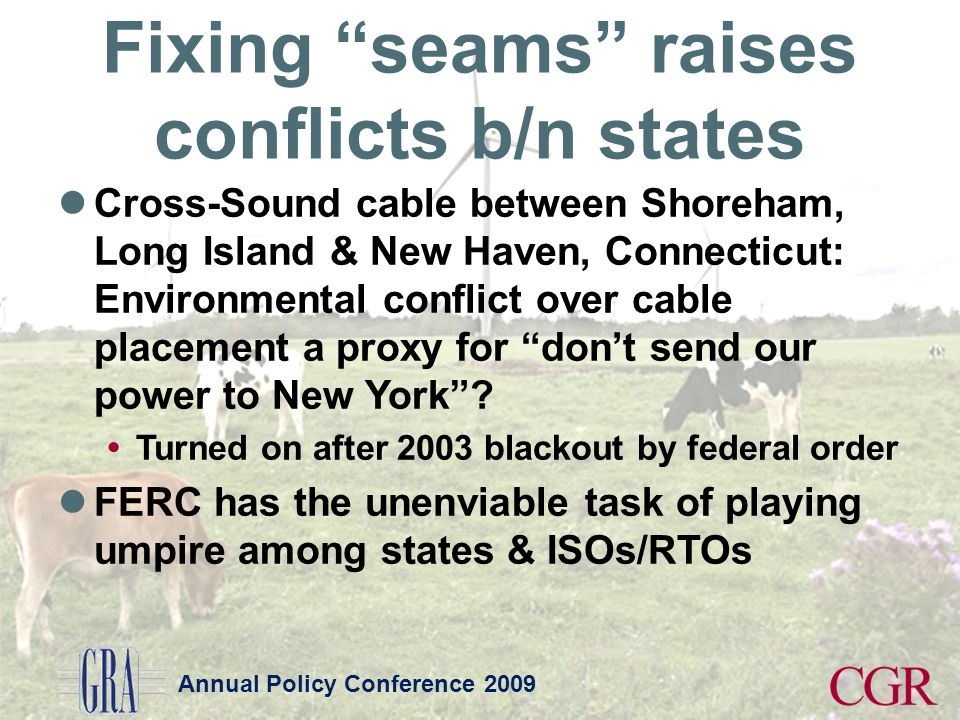 Annual Policy Conference 2009 Fixing seams raises conflicts b/n states Cross-Sound cable between Shoreham, Long Island & New Haven, Connecticut: Envir