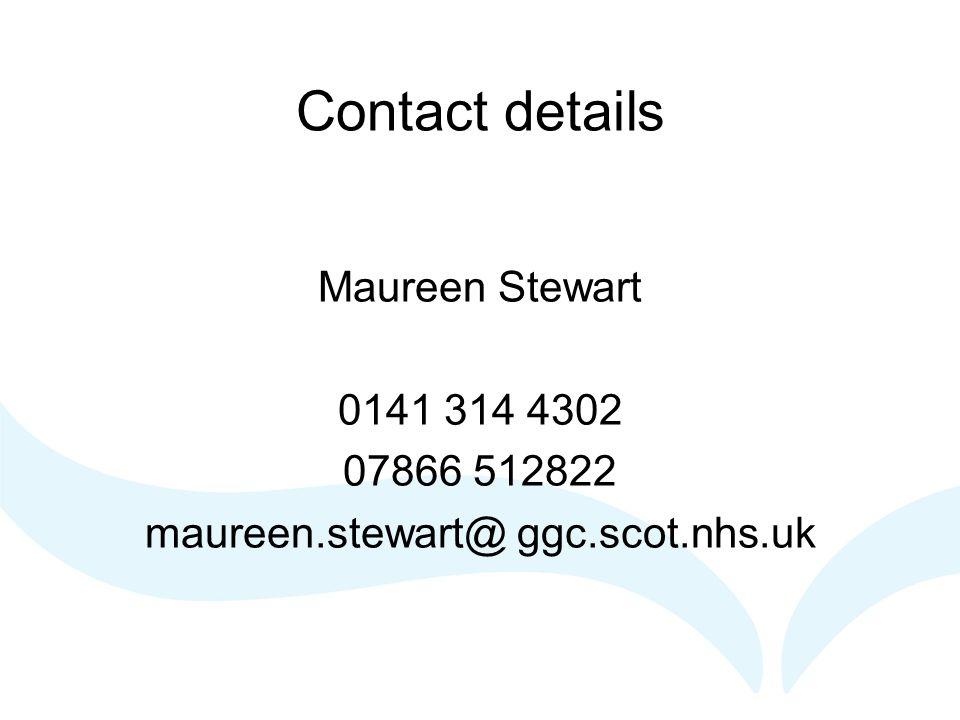Contact details Maureen Stewart 0141 314 4302 07866 512822 maureen.stewart@ ggc.scot.nhs.uk