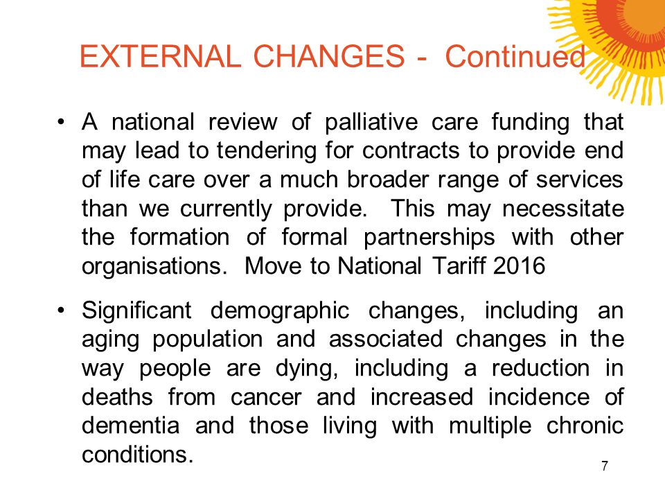 EXTERNAL CHANGES - Continued A national review of palliative care funding that may lead to tendering for contracts to provide end of life care over a