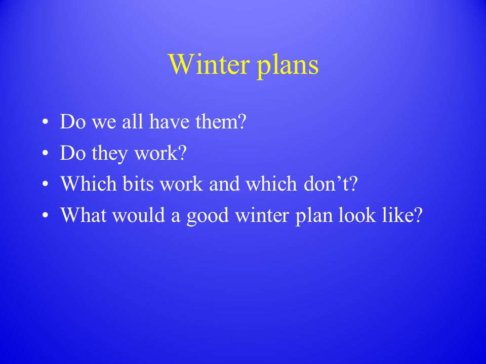 Winter plans Do we all have them.Do they work. Which bits work and which dont.