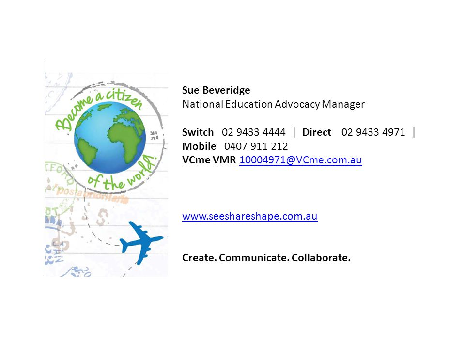 Sue Beveridge National Education Advocacy Manager Switch 02 9433 4444 | Direct 02 9433 4971 | Mobile 0407 911 212 VCme VMR 10004971@VCme.com.au1000497