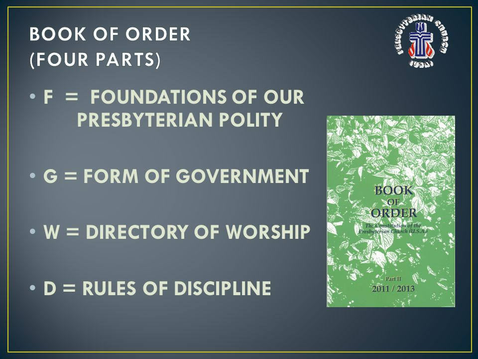 F = FOUNDATIONS OF OUR PRESBYTERIAN POLITY G = FORM OF GOVERNMENT W = DIRECTORY OF WORSHIP D = RULES OF DISCIPLINE