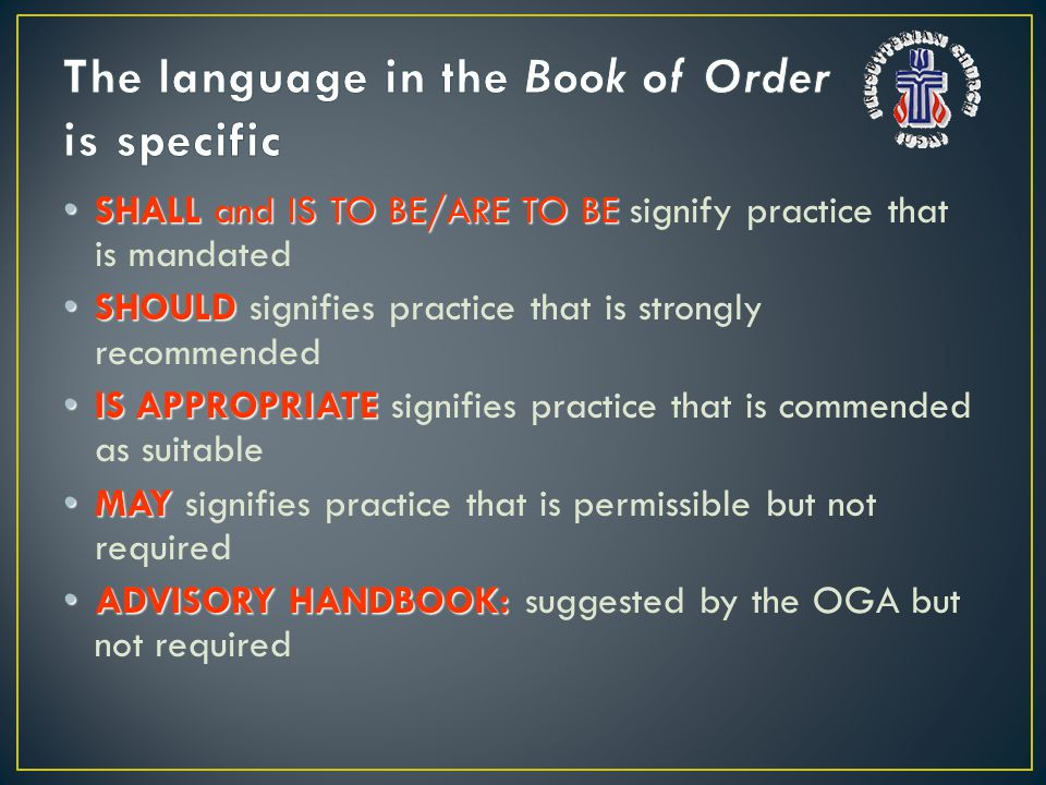 SHALL and IS TO BE/ARE TO BE SHALL and IS TO BE/ARE TO BE signify practice that is mandated SHOULD SHOULD signifies practice that is strongly recommen