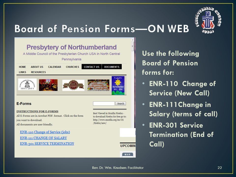 Use the following Board of Pension forms for: ENR-110 Change of Service (New Call) ENR-111Change in Salary (terms of call) ENR-301 Service Termination