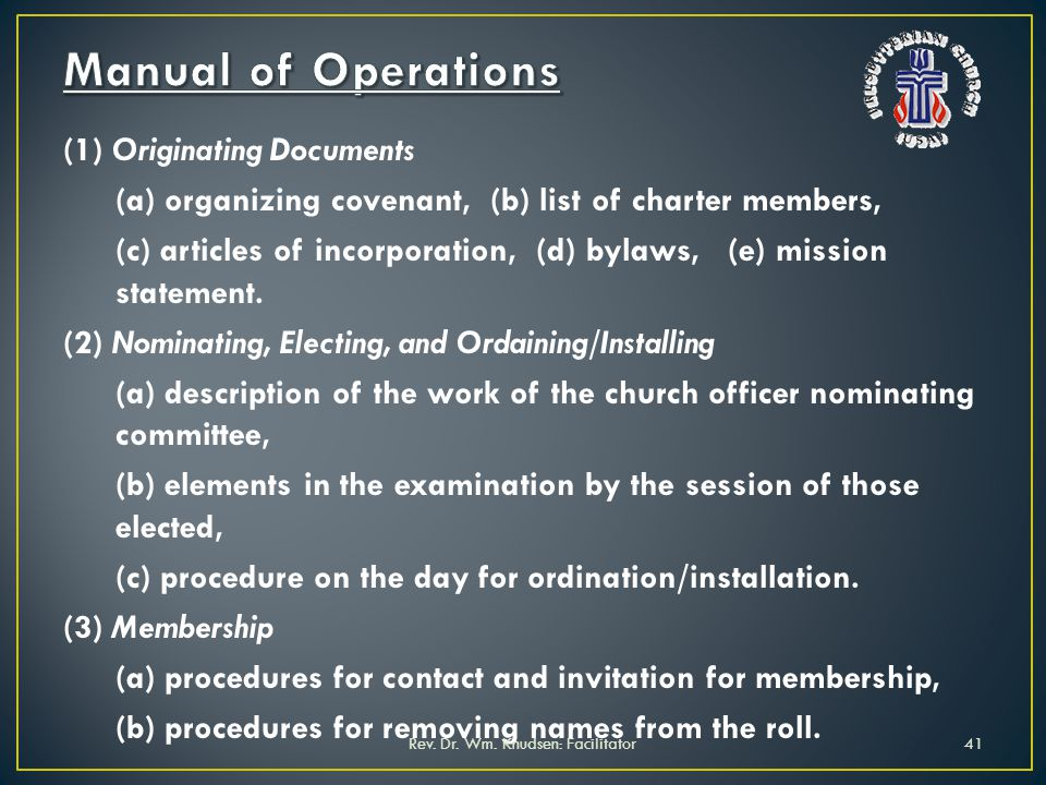 (1) Originating Documents (a) organizing covenant, (b) list of charter members, (c) articles of incorporation, (d) bylaws, (e) mission statement. (2)