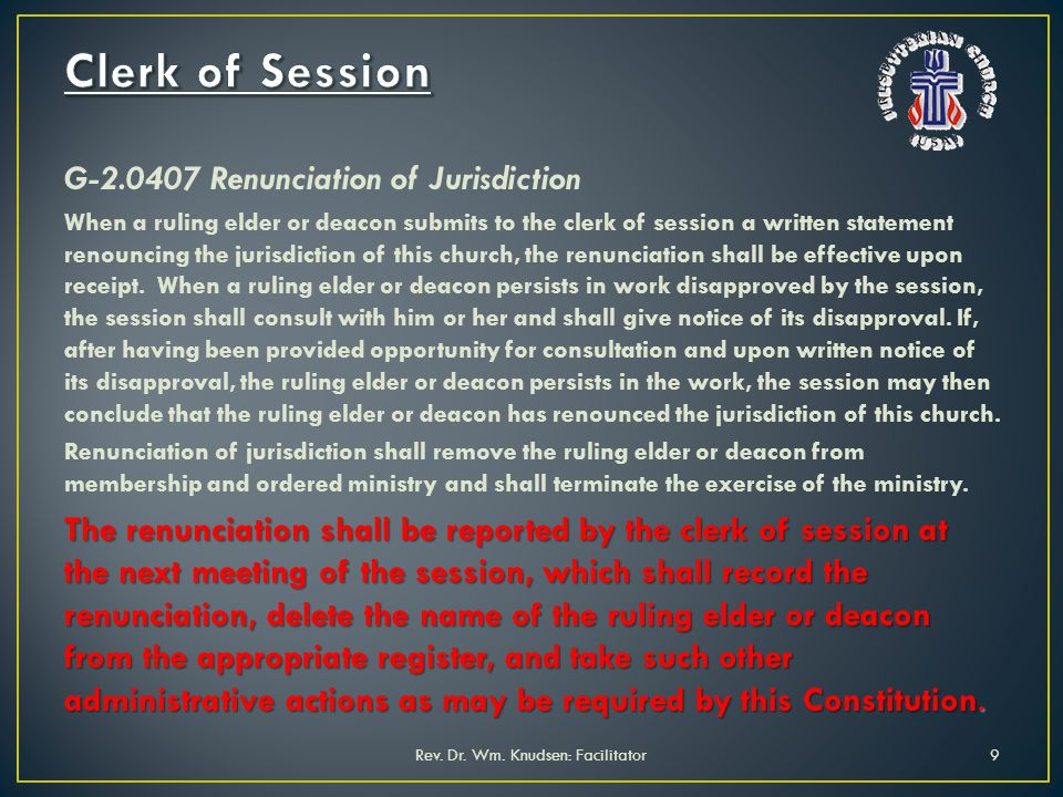 G-2.0407 Renunciation of Jurisdiction When a ruling elder or deacon submits to the clerk of session a written statement renouncing the jurisdiction of