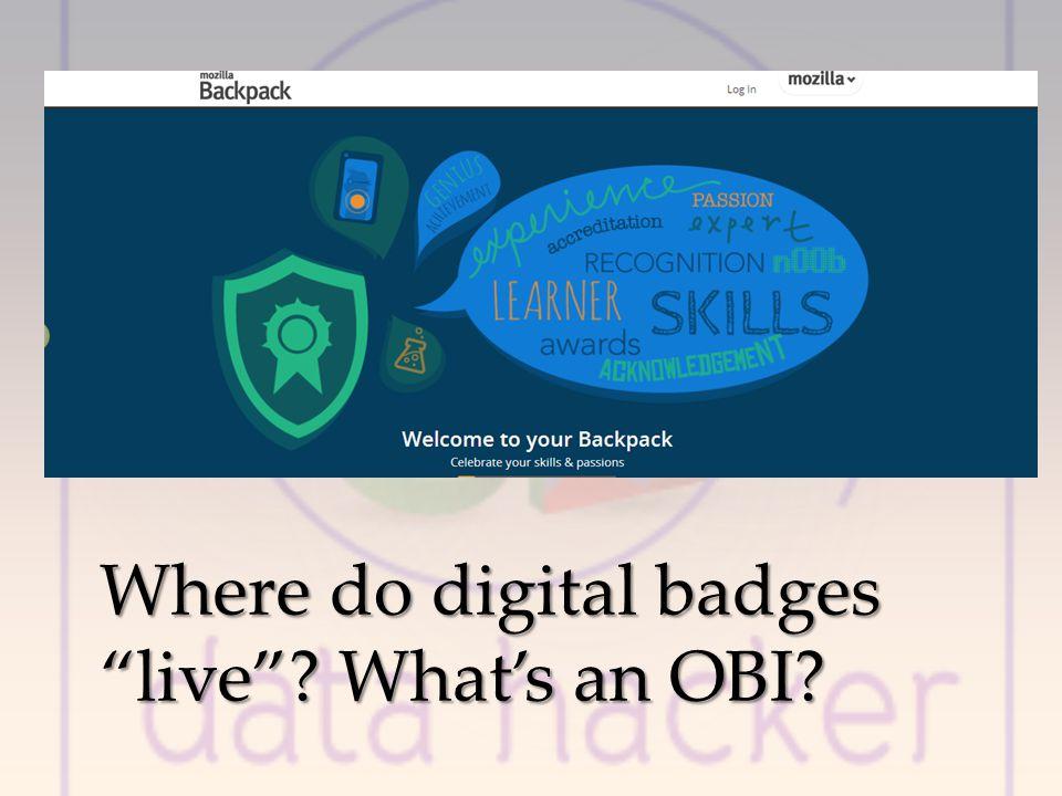Where do digital badges live? Whats an OBI?