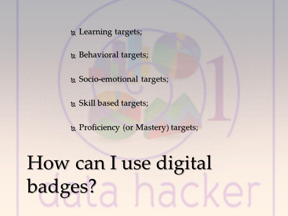 Learning targets; Learning targets; Behavioral targets; Behavioral targets; Socio-emotional targets; Socio-emotional targets; Skill based targets; Skill based targets; Proficiency (or Mastery) targets; Proficiency (or Mastery) targets; How can I use digital badges