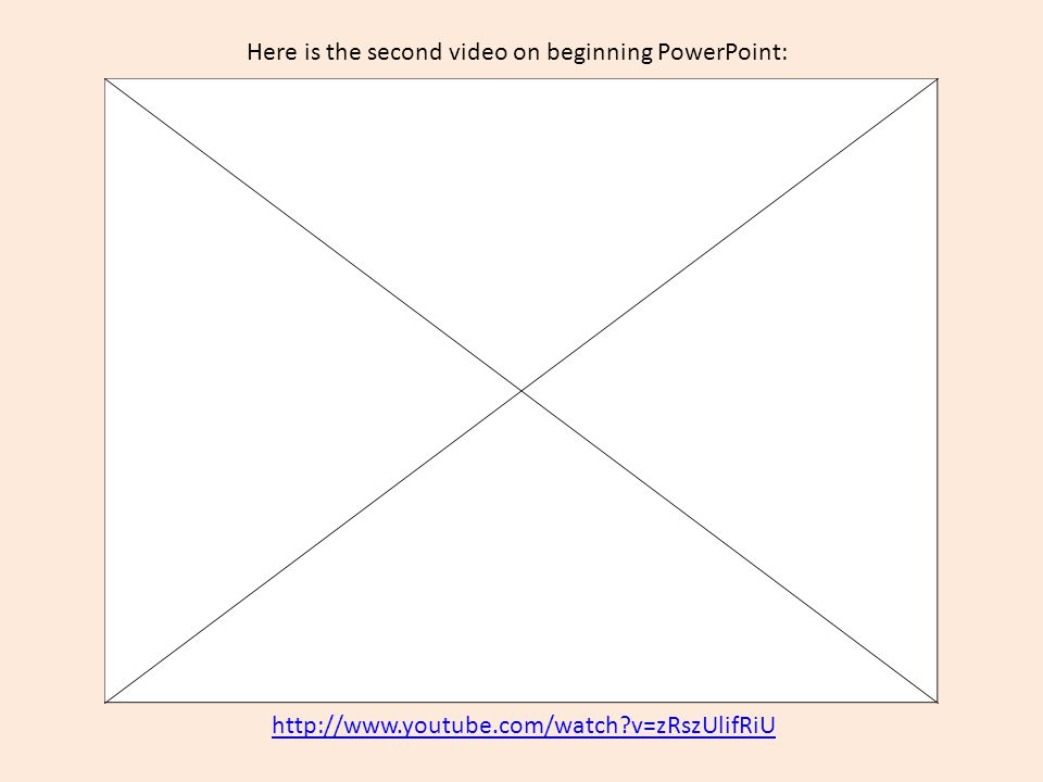 http://www.youtube.com/watch?v=zRszUlifRiU Here is the second video on beginning PowerPoint: