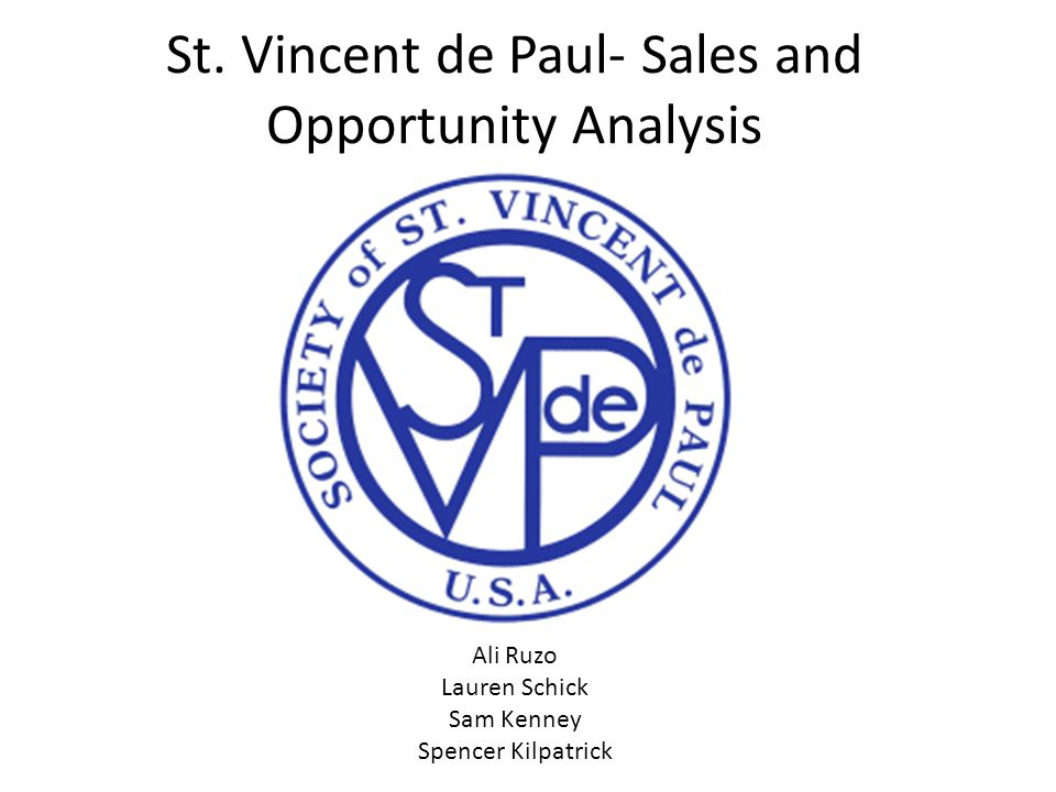 St. Vincent de Paul- Sales and Opportunity Analysis Ali Ruzo Lauren Schick Sam Kenney Spencer Kilpatrick
