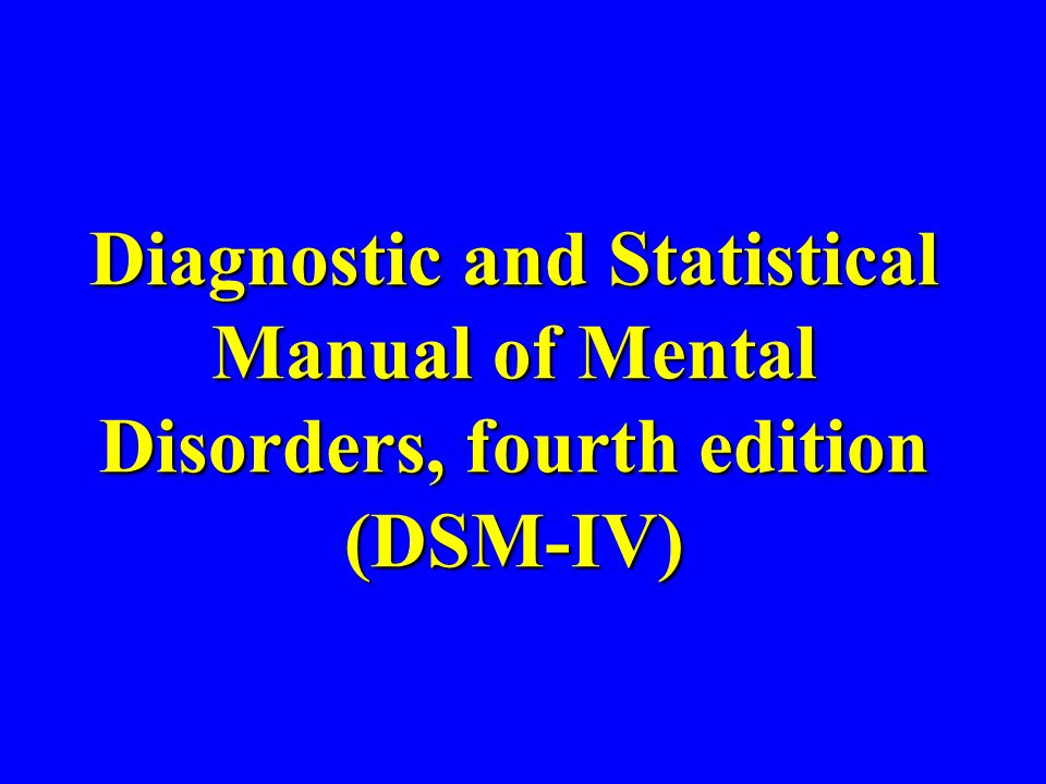 Diagnostic and Statistical Manual of Mental Disorders, fourth edition (DSM-IV)