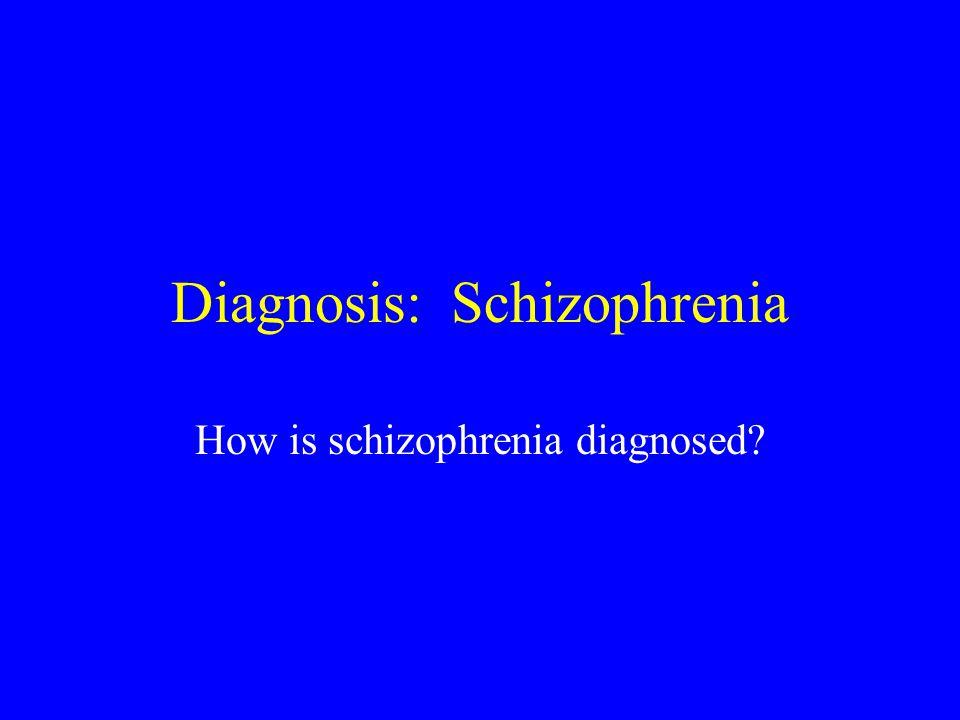 Diagnosis: Schizophrenia How is schizophrenia diagnosed?