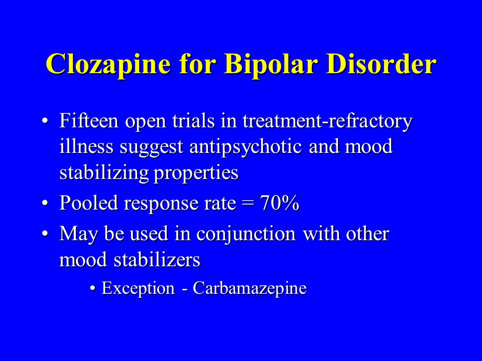 Clozapine for Bipolar Disorder Fifteen open trials in treatment-refractory illness suggest antipsychotic and mood stabilizing propertiesFifteen open t
