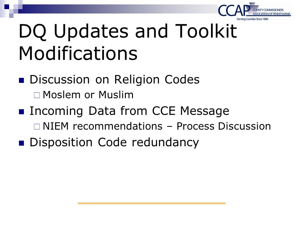 DQ Updates and Toolkit Modifications Discussion on Religion Codes Moslem or Muslim Incoming Data from CCE Message NIEM recommendations – Process Discu
