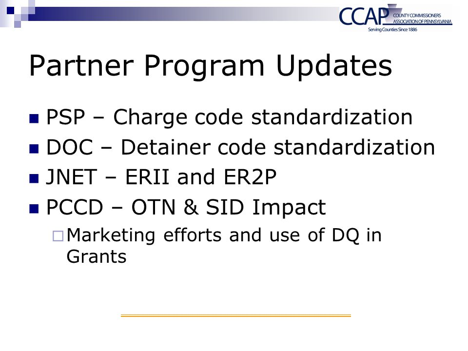 Partner Program Updates PSP – Charge code standardization DOC – Detainer code standardization JNET – ERII and ER2P PCCD – OTN & SID Impact Marketing e
