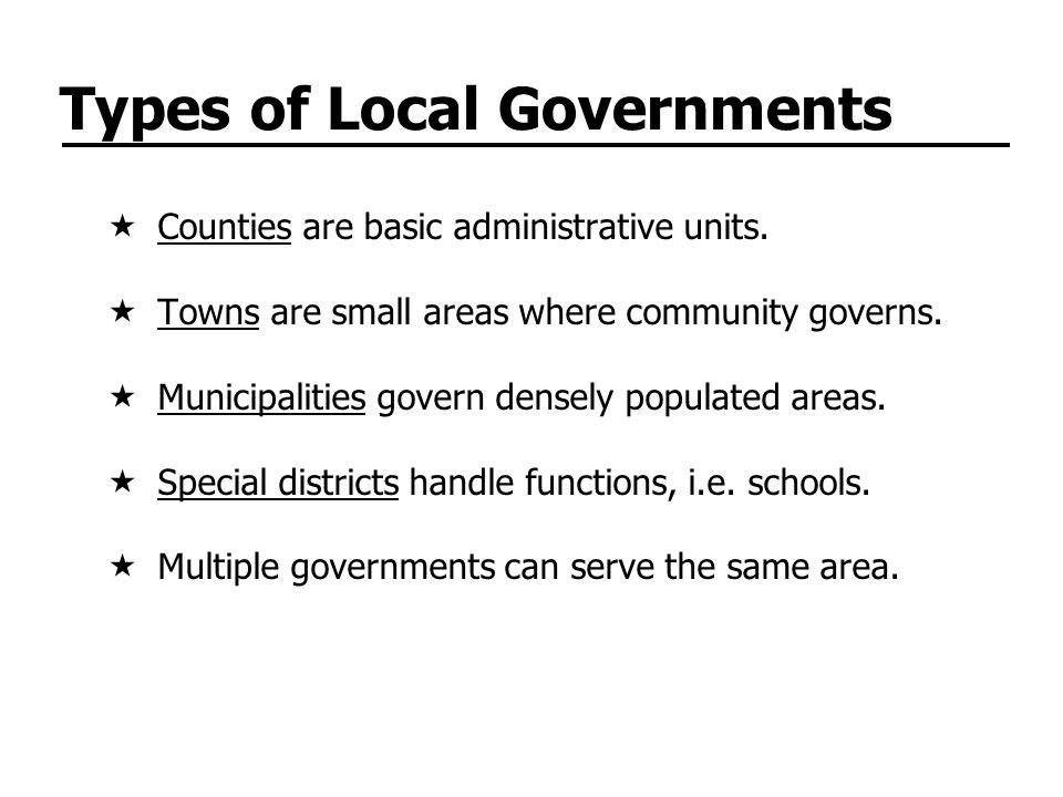 Types of Local Governments Counties are basic administrative units. Towns are small areas where community governs. Municipalities govern densely popul