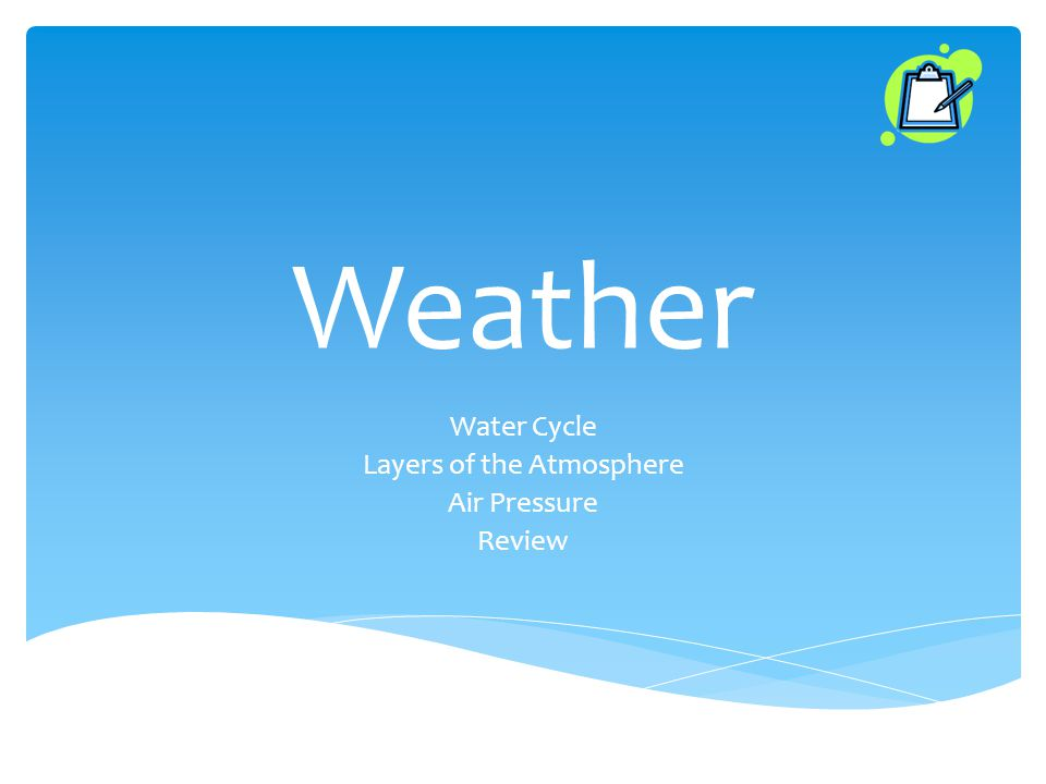 Weather Water Cycle Layers of the Atmosphere Air Pressure Review