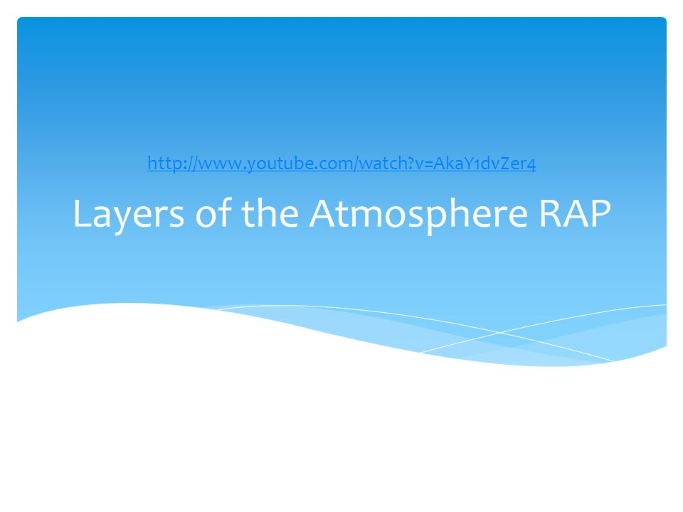Layers of the Atmosphere RAP http://www.youtube.com/watch v=AkaY1dvZer4