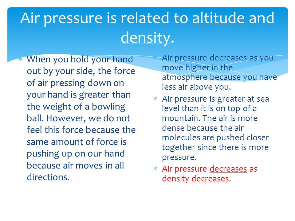 Air pressure is related to altitude and density.