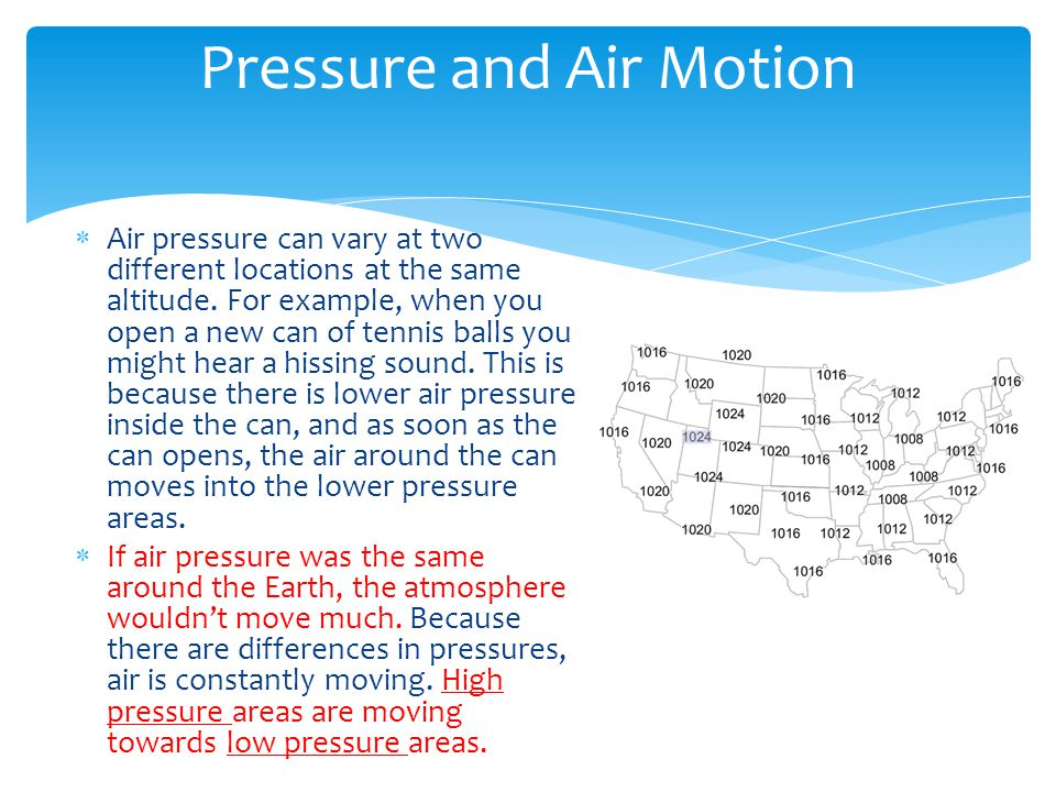 Pressure and Air Motion Air pressure can vary at two different locations at the same altitude.