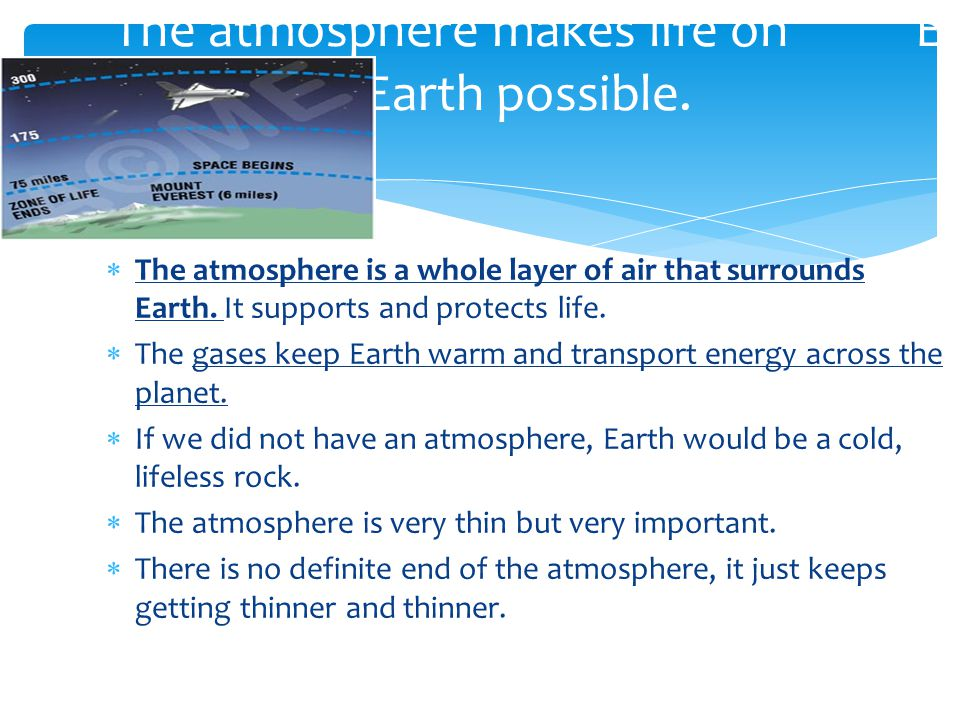 The atmosphere makes life on E Earth possible.