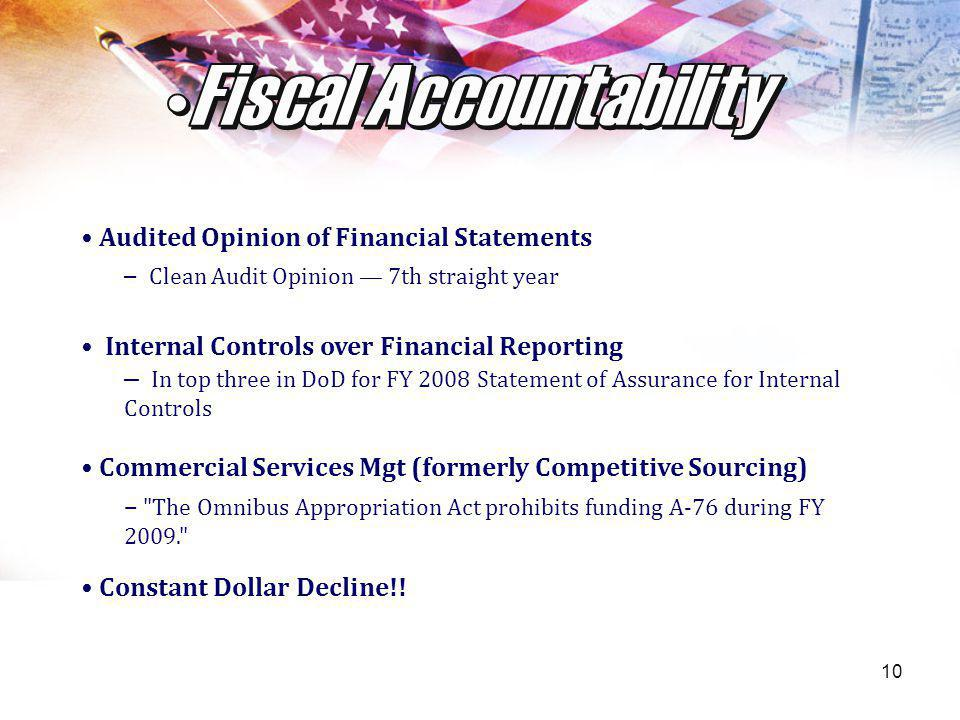 10 Audited Opinion of Financial Statements – Clean Audit Opinion 7th straight year Internal Controls over Financial Reporting – In top three in DoD fo
