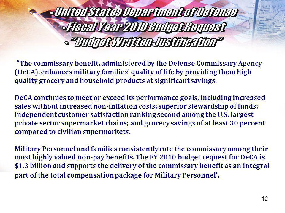 12 The commissary benefit, administered by the Defense Commissary Agency (DeCA), enhances military families' quality of life by providing them high qu
