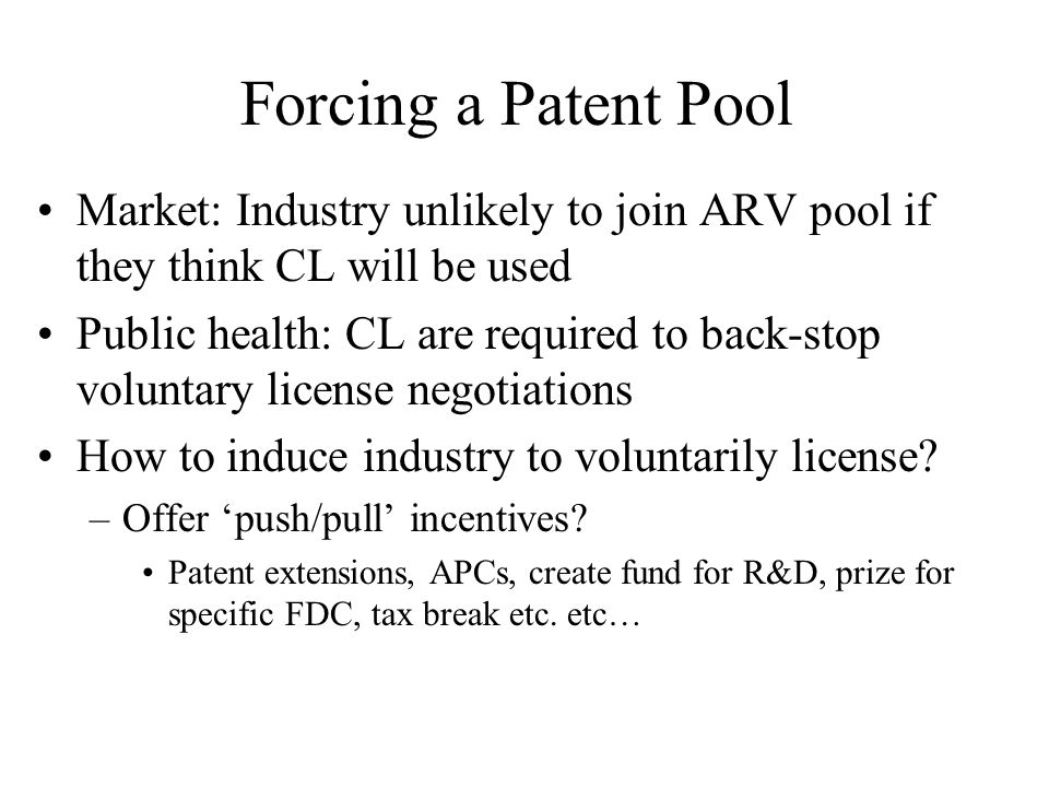 Forcing a Patent Pool Market: Industry unlikely to join ARV pool if they think CL will be used Public health: CL are required to back-stop voluntary l