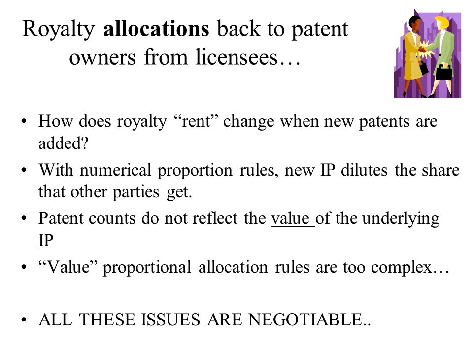 Royalty allocations back to patent owners from licensees… How does royalty rent change when new patents are added? With numerical proportion rules, ne