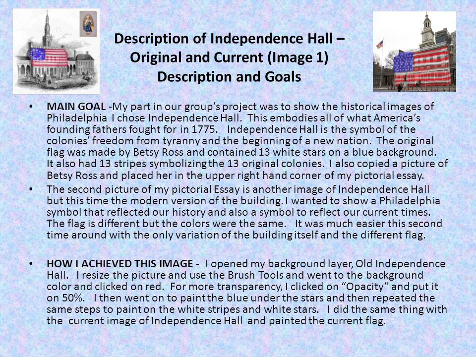 Description of Independence Hall – Original and Current (Image 1) Description and Goals MAIN GOAL -My part in our groups project was to show the histo