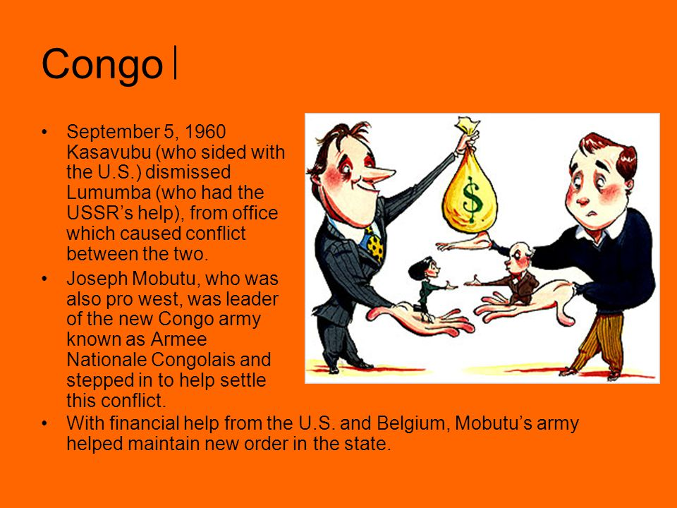 Congo This neutrality was short-lived as Lumumba was kidnapped and executed by Belgian paratroopers and Katangan forces seeking copper and diamond mines.