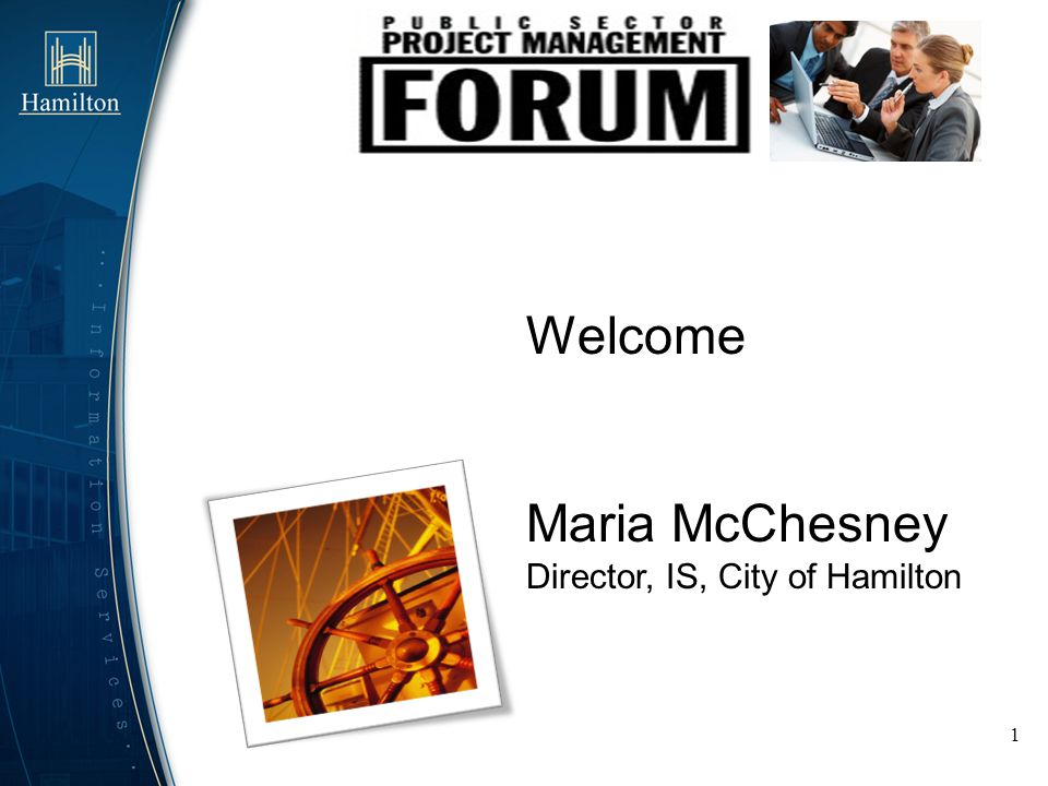 Welcome to the 2012 Fall Public Sector PM Forum Welcome to the City of Hamilton What comes to mind when you think of Hamilton .