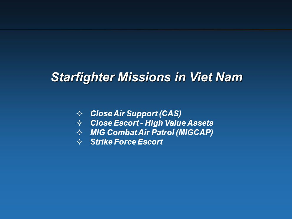 Starfighter Missions in Viet Nam Close Air Support (CAS) Close Escort - High Value Assets MIG Combat Air Patrol (MIGCAP) Strike Force Escort