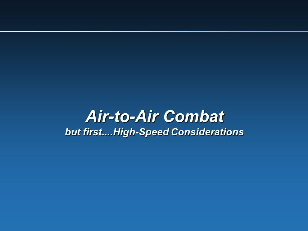 Air-to-Air Combat but first....High-Speed Considerations