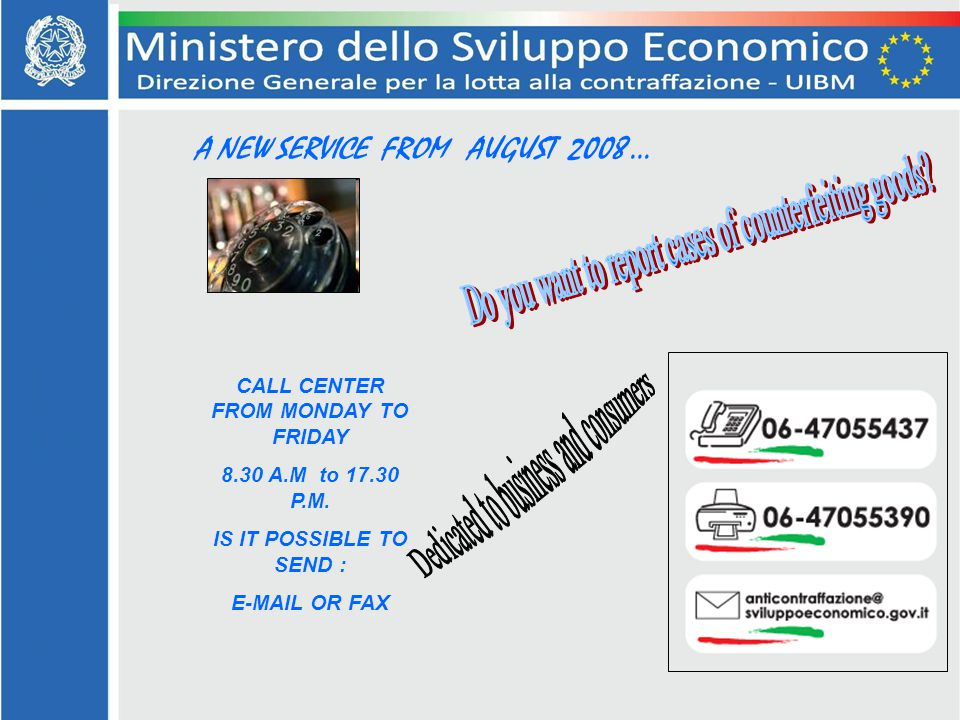 A NEW SERVICE FROM AUGUST 2008 … CALL CENTER FROM MONDAY TO FRIDAY 8.30 A.M to 17.30 P.M.