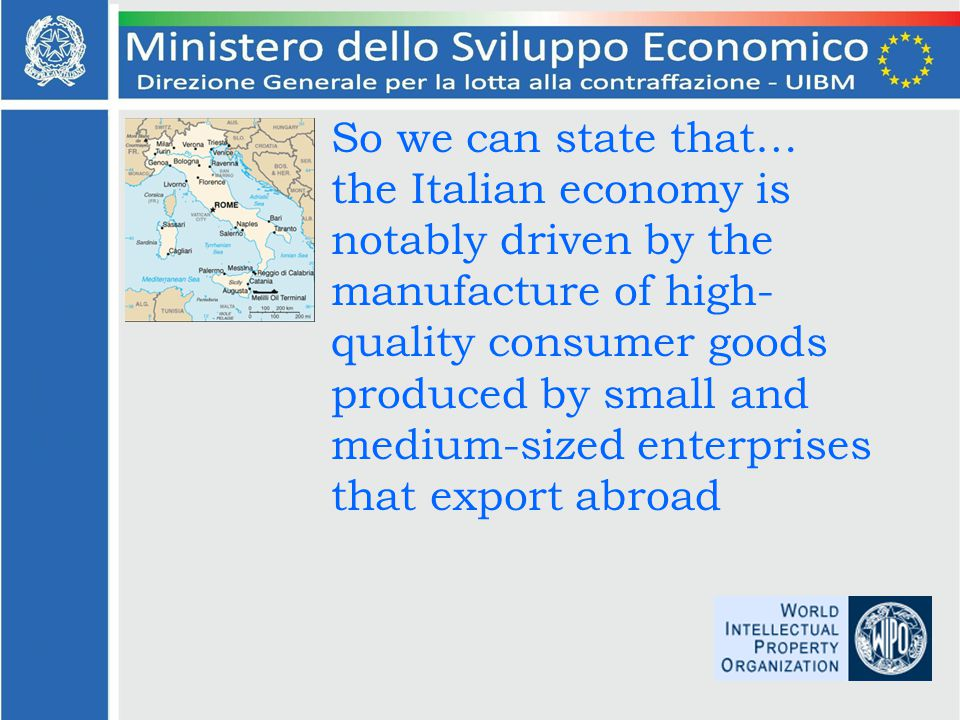 So we can state that… the Italian economy is notably driven by the manufacture of high- quality consumer goods produced by small and medium-sized enterprises that export abroad