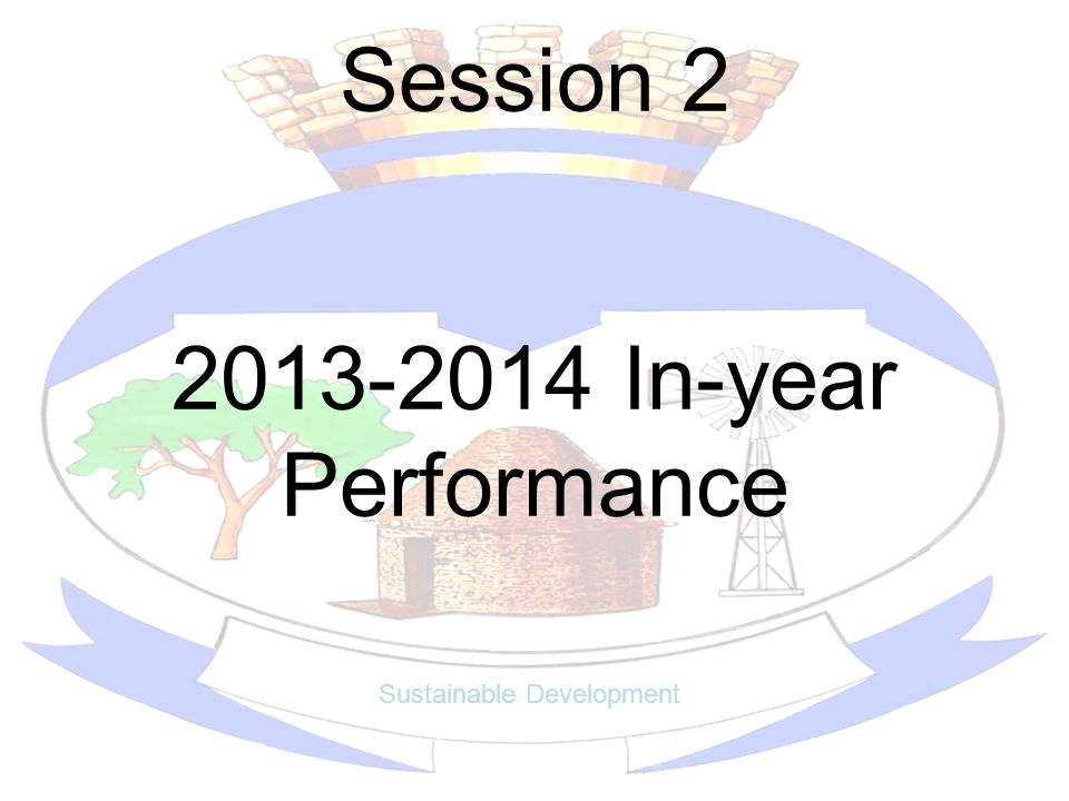 Session 2 Sustainable Development 2013-2014 In-year Performance