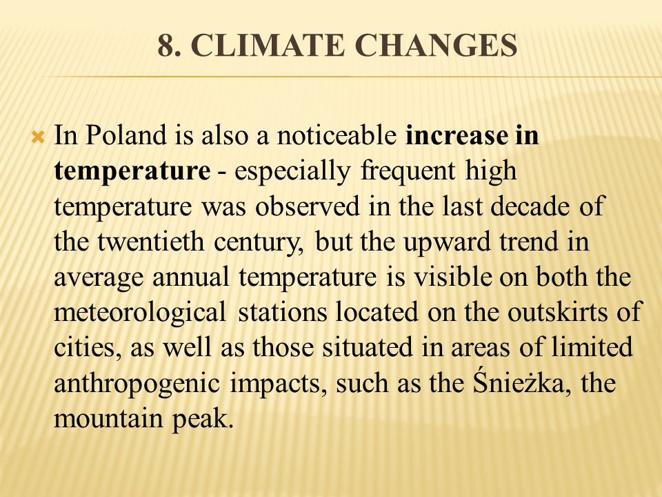 8. CLIMATE CHANGES In Poland is also a noticeable increase in temperature - especially frequent high temperature was observed in the last decade of th