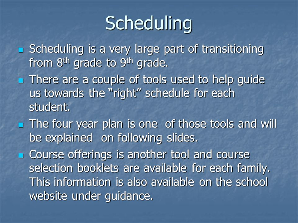 Scheduling Scheduling is a very large part of transitioning from 8 th grade to 9 th grade.