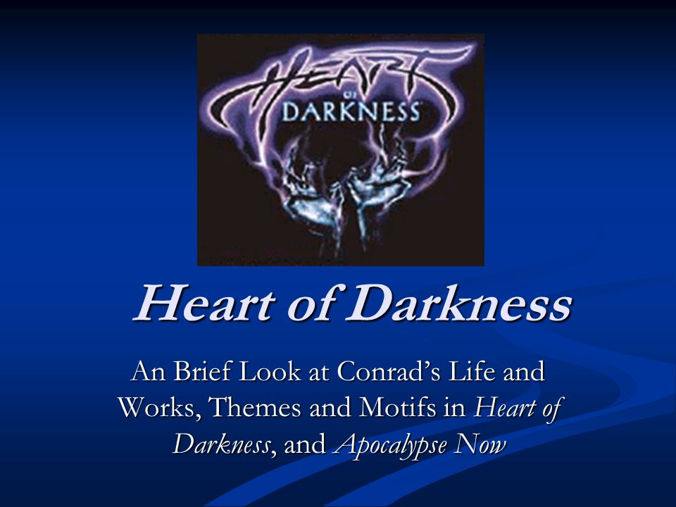 Heart of Darkness An Brief Look at Conrads Life and Works, Themes and Motifs in Heart of Darkness, and Apocalypse Now