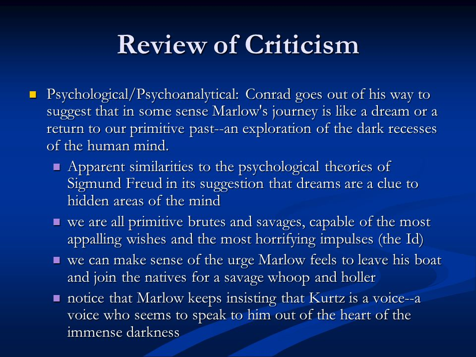 Review of Criticism Psychological/Psychoanalytical: Conrad goes out of his way to suggest that in some sense Marlow's journey is like a dream or a ret
