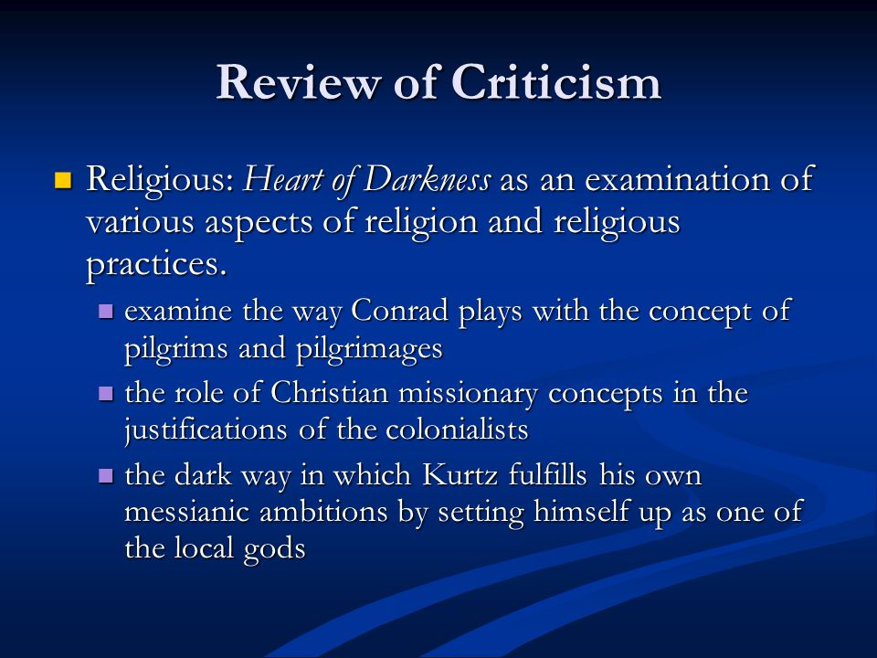 Review of Criticism Religious: Heart of Darkness as an examination of various aspects of religion and religious practices. Religious: Heart of Darknes