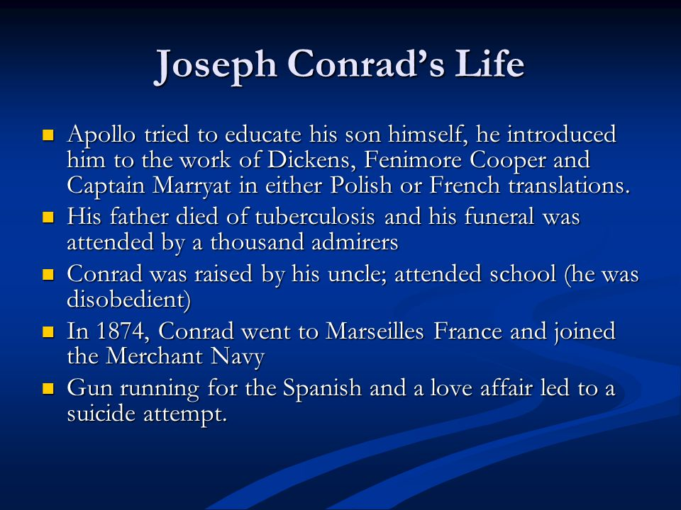 Joseph Conrads Life Apollo tried to educate his son himself, he introduced him to the work of Dickens, Fenimore Cooper and Captain Marryat in either Polish or French translations.
