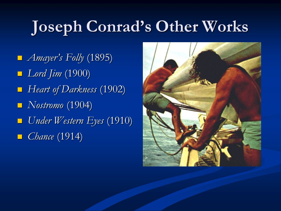 Joseph Conrads Other Works Amayers Folly (1895) Amayers Folly (1895) Lord Jim (1900) Lord Jim (1900) Heart of Darkness (1902) Heart of Darkness (1902)